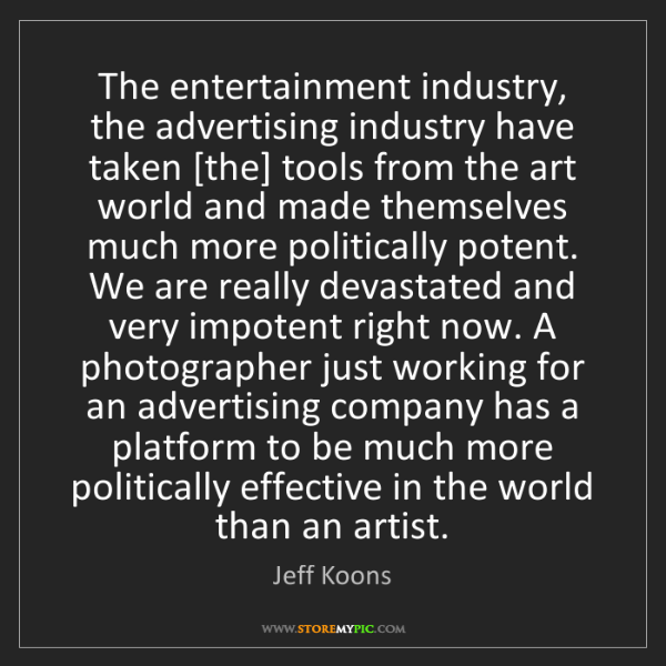 Jeff Koons: The entertainment industry, the advertising industry...