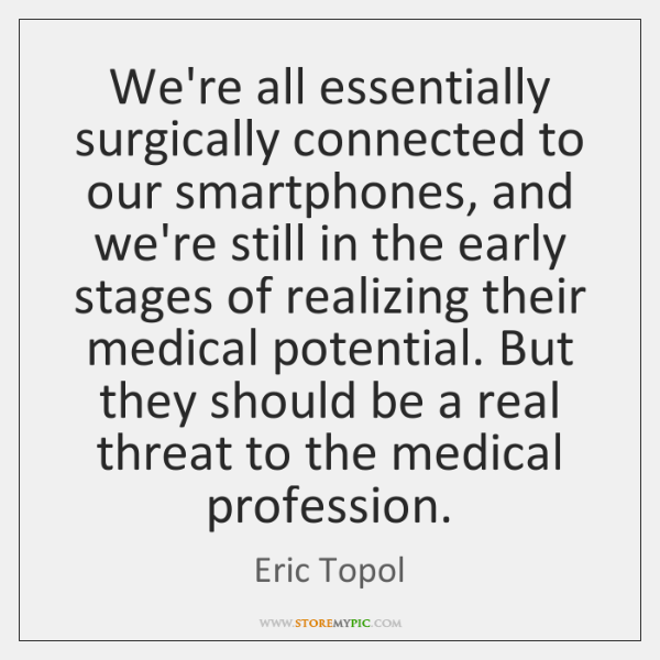 We're all essentially surgically connected to our smartphones, and we're still in ...