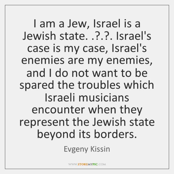 I am a Jew, Israel is a Jewish state. .?.?. Israel's case is ...