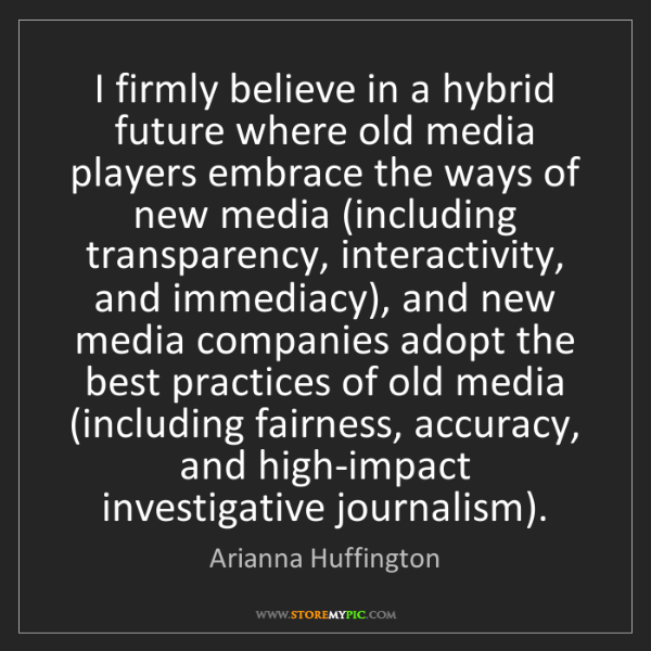 Arianna Huffington: I firmly believe in a hybrid future where old media players...