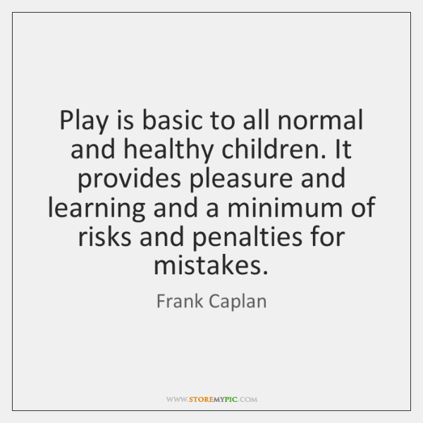 Play is basic to all normal and healthy children. It provides pleasure ...