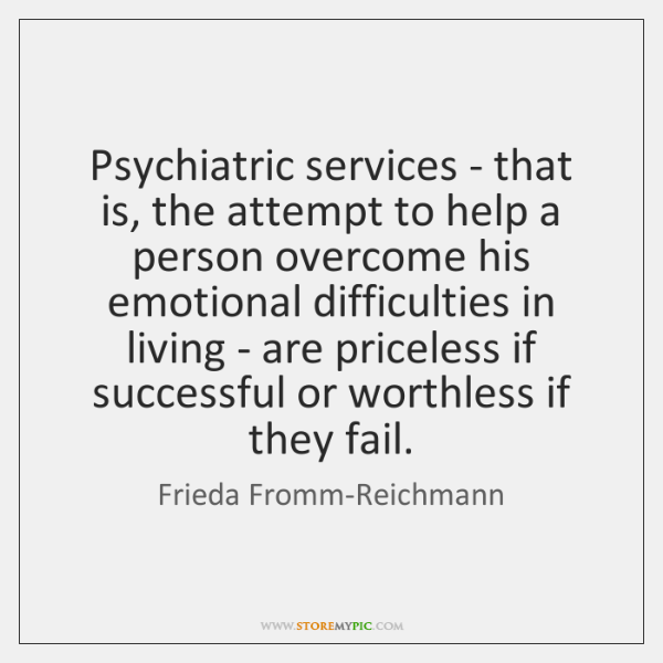 Psychiatric services - that is, the attempt to help a person overcome ...