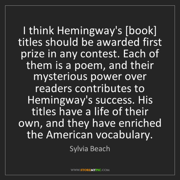 Sylvia Beach: I think Hemingway's [book] titles should be awarded first...