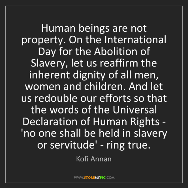 Kofi Annan: Human beings are not property. On the International Day...