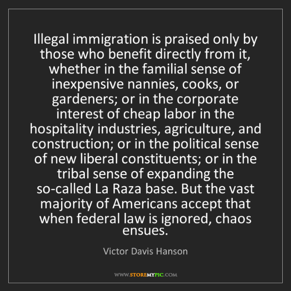 Victor Davis Hanson: Illegal immigration is praised only by those who benefit...