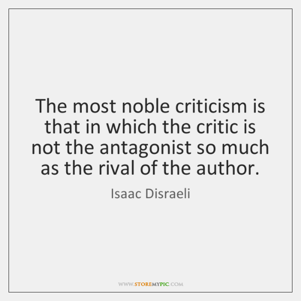 The most noble criticism is that in which the critic is not ...