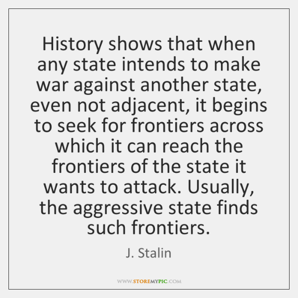 History shows that when any state intends to make war against another ...