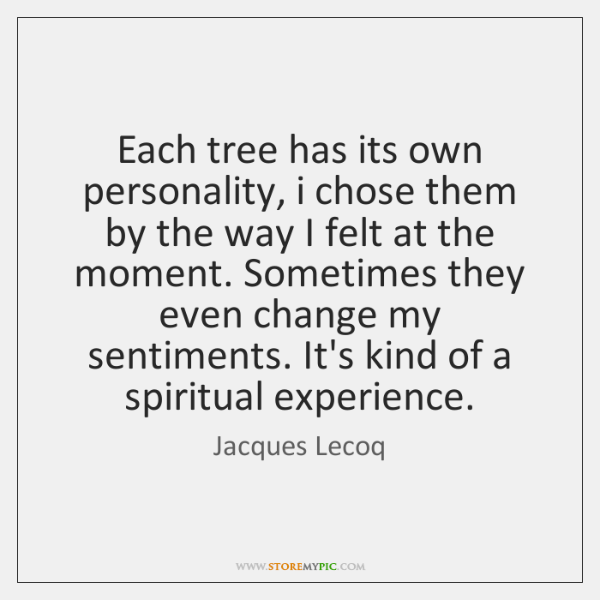 Each tree has its own personality, i chose them by the way ...