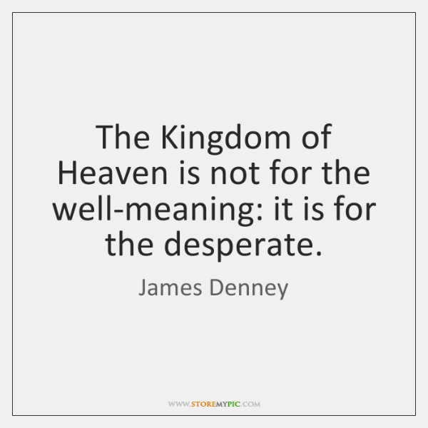 The Kingdom of Heaven is not for the well-meaning: it is for ...