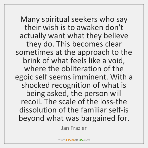 Many spiritual seekers who say their wish is to awaken don't actually ...