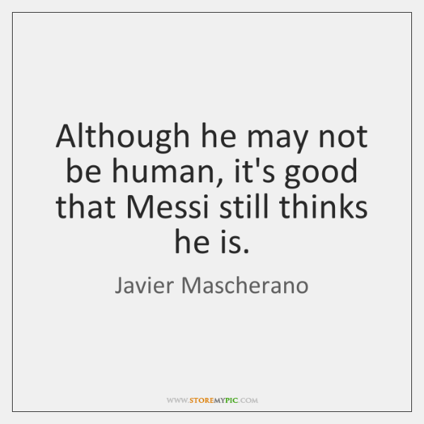 Although he may not be human, it's good that Messi still thinks ...