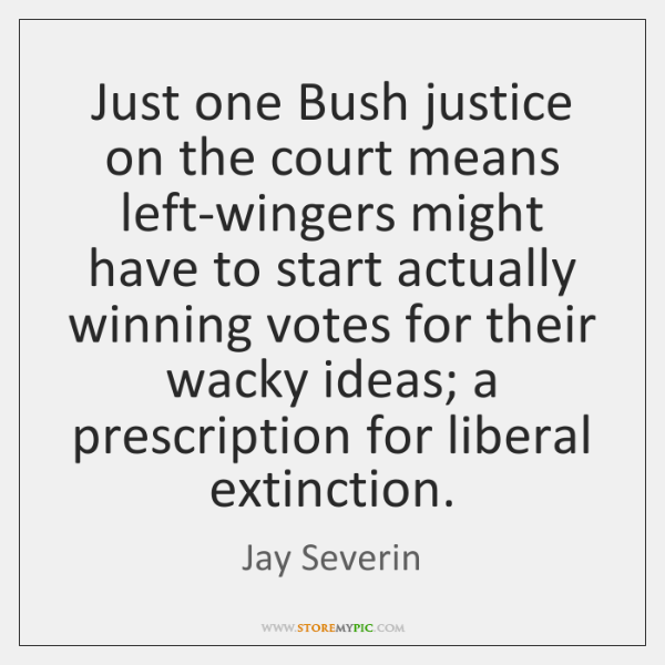 Just one Bush justice on the court means left-wingers might have to ...