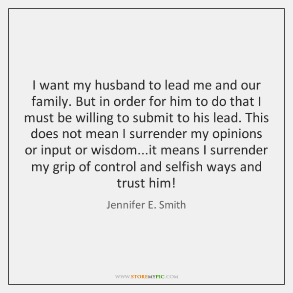 I want my husband to lead me and our family. But in ...