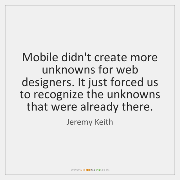 Mobile didn't create more unknowns for web designers. It just forced us ...