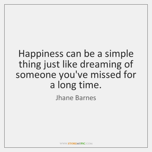 Happiness can be a simple thing just like dreaming of someone you've ...