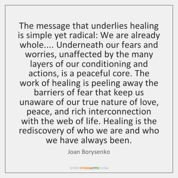 The message that underlies healing is simple yet radical: We are already ...