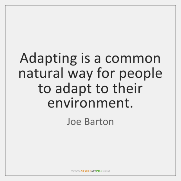 Adapting is a common natural way for people to adapt to their ...