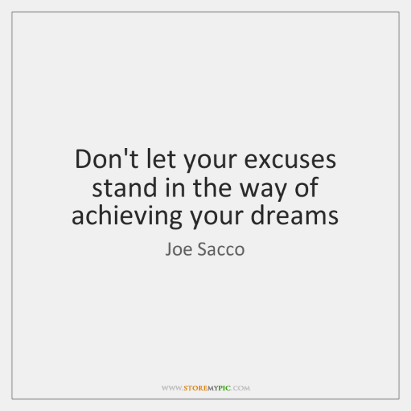 Don't let your excuses stand in the way of achieving your dreams