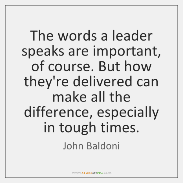 The words a leader speaks are important, of course. But how they're ...