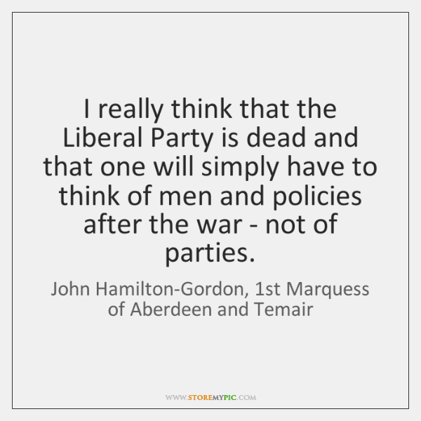 I really think that the Liberal Party is dead and that one ...