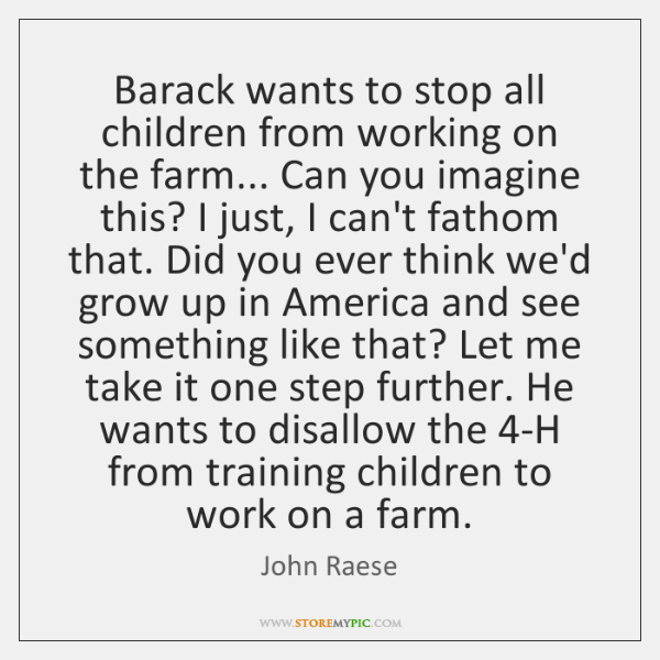 Barack wants to stop all children from working on the farm... Can ...