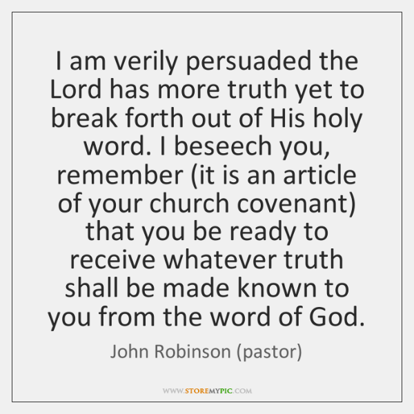 I am verily persuaded the Lord has more truth yet to break ...