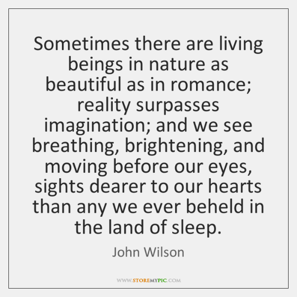 Sometimes there are living beings in nature as beautiful as in romance; ...