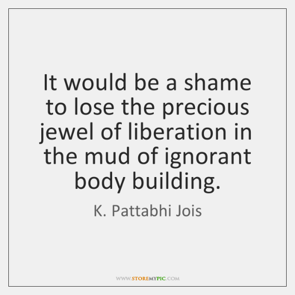 It would be a shame to lose the precious jewel of liberation ...
