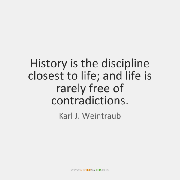 History is the discipline closest to life; and life is rarely free ...