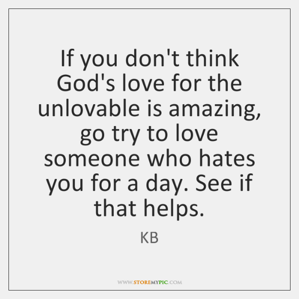 If you don't think God's love for the unlovable is amazing, go ...