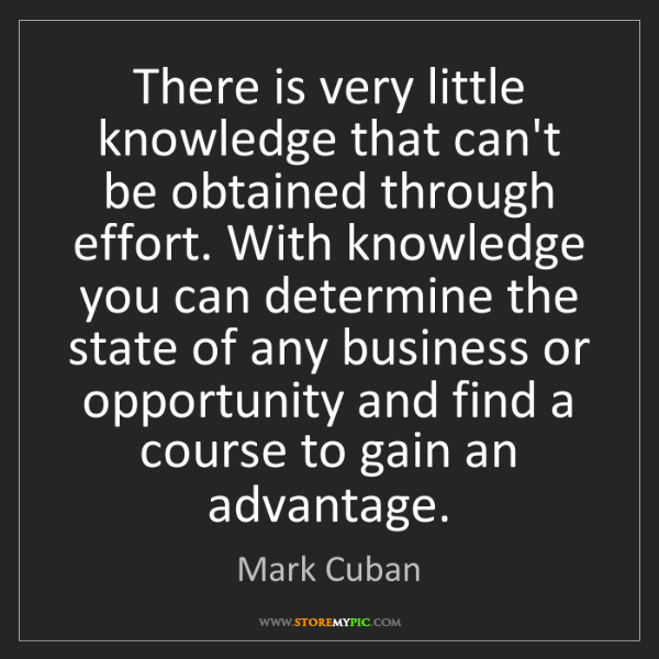 Mark Cuban: There is very little knowledge that can't be obtained...