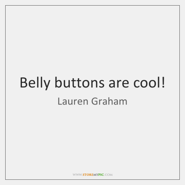 Belly buttons are cool!