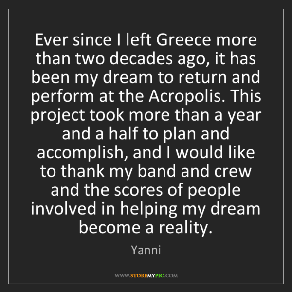 Yanni: Ever since I left Greece more than two decades ago, it...