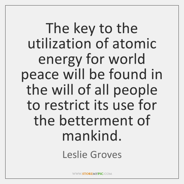 The key to the utilization of atomic energy for world peace will ...