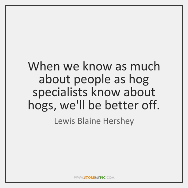 When we know as much about people as hog specialists know about ...