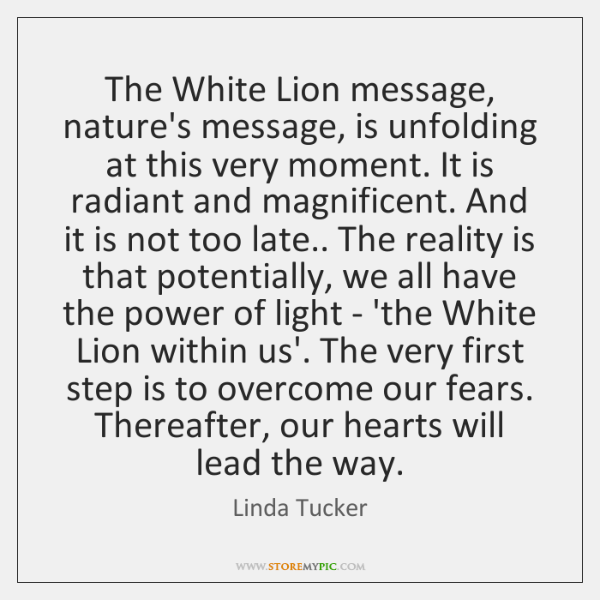 The White Lion message, nature's message, is unfolding at this very moment. ...