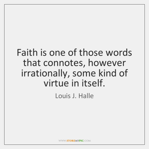 Faith is one of those words that connotes, however irrationally, some kind ...