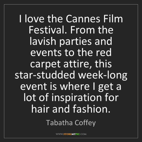 Tabatha Coffey: I love the Cannes Film Festival. From the lavish parties...