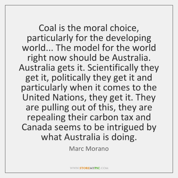 Coal is the moral choice, particularly for the developing world... The model ...