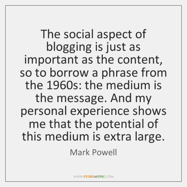 The social aspect of blogging is just as important as the content, ...