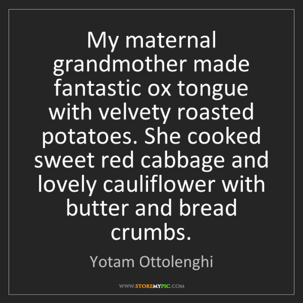 Yotam Ottolenghi: My maternal grandmother made fantastic ox tongue with...