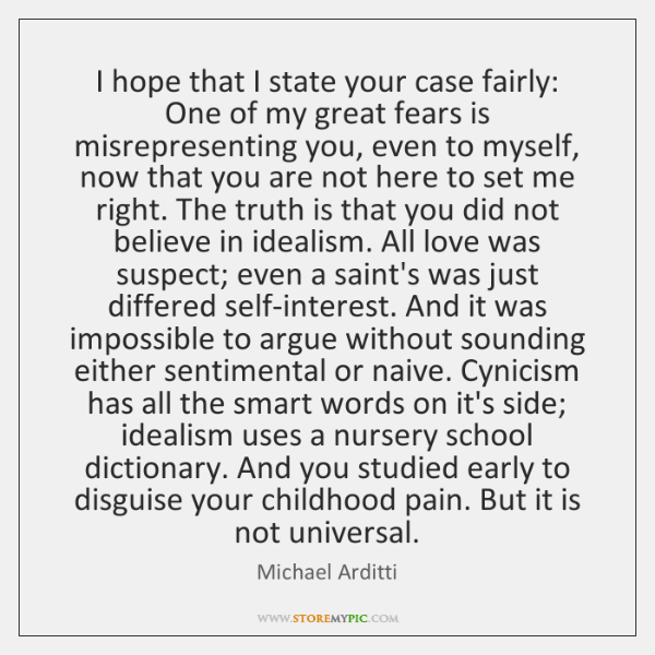 I hope that I state your case fairly: One of my great ...