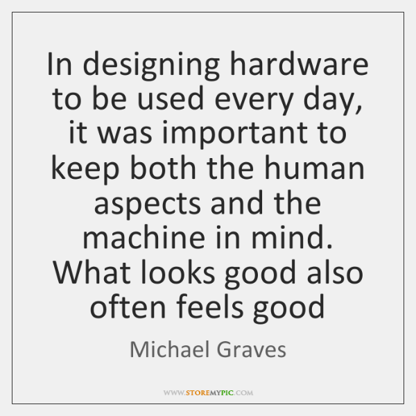In designing hardware to be used every day, it was important to ...