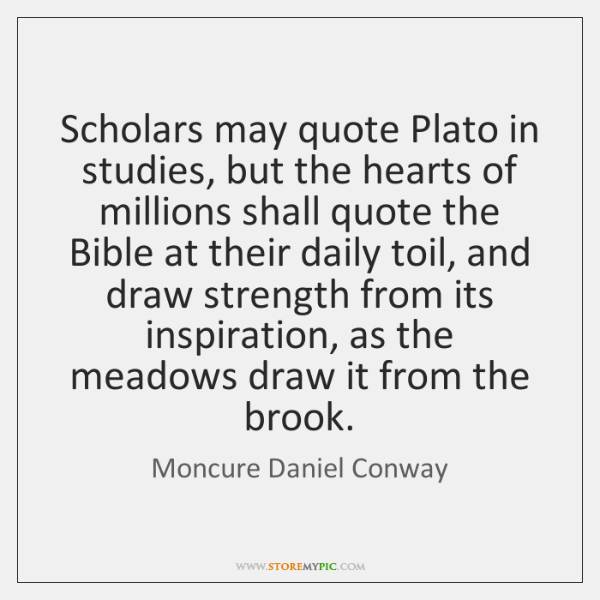 Scholars may quote Plato in studies, but the hearts of millions shall ...