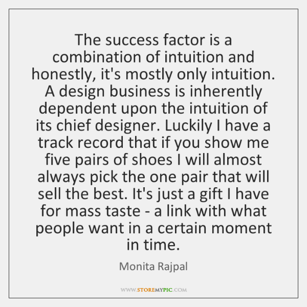 The success factor is a combination of intuition and honestly, it's mostly ...