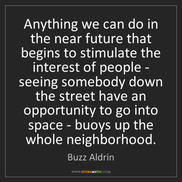 Buzz Aldrin: Anything we can do in the near future that begins to...