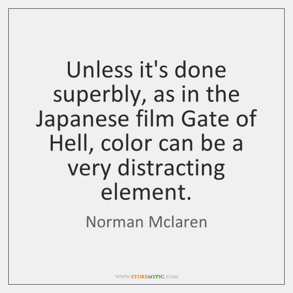 Unless it's done superbly, as in the Japanese film Gate of Hell, ...
