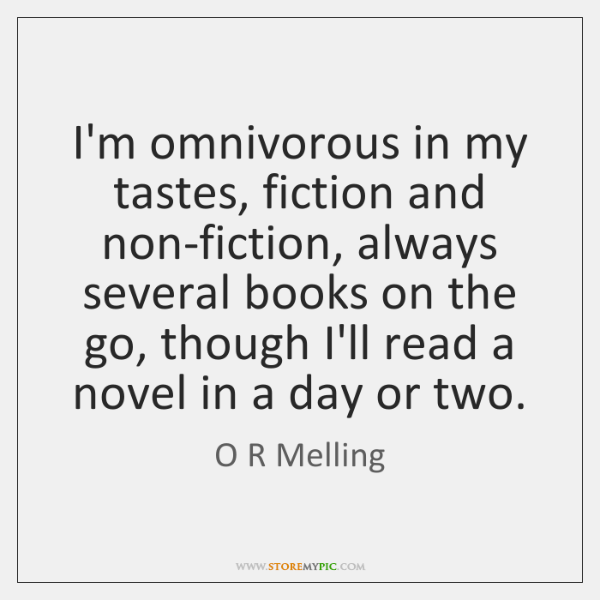 I'm omnivorous in my tastes, fiction and non-fiction, always several books on ...