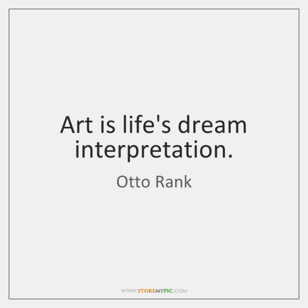 Art is life's dream interpretation.
