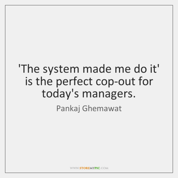 'The system made me do it' is the perfect cop-out for today's ...